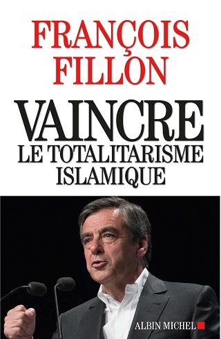 Vaincre le totalitarisme islamique (François Fillon)